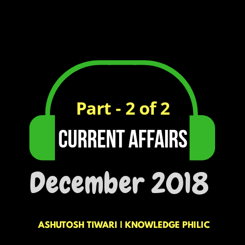 (2/2) Monthly Current Affairs December 2018 By Ashutosh Tiwari | Knowledge Philic