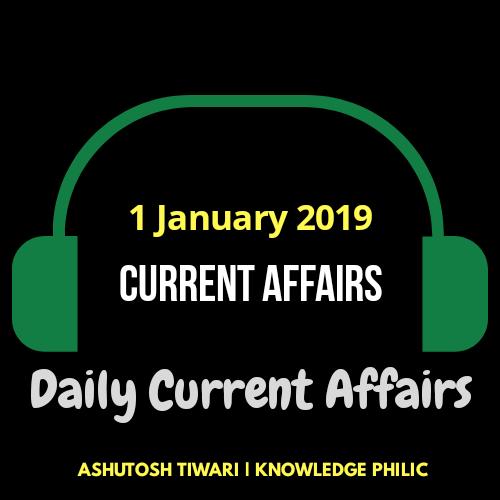 1 january 2019 Current Affairs by Ashutosh Tiwari | Knowledge Philic