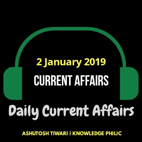 2 January 2019 Current Affairs by Ashutosh Tiwari | Knowledge Philic