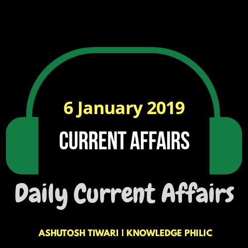 06 January 2019 Current Affairs by Ashutosh Tiwari | Knowledge Philic