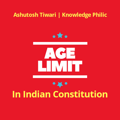 Age Limits in Indian Constitution by Ashutosh Tiwari | Knowledge Philic