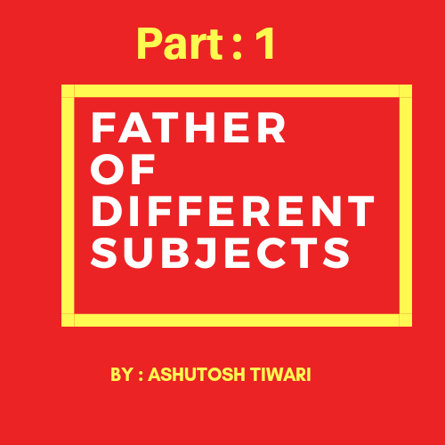 Father of different Subjects Traditional GK by Ashutosh Tiwari | Knowledge Philic