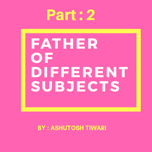 (Part -2) Father of different Subjects Traditional GK by Ashutosh Tiwari | Knowledge Philic
