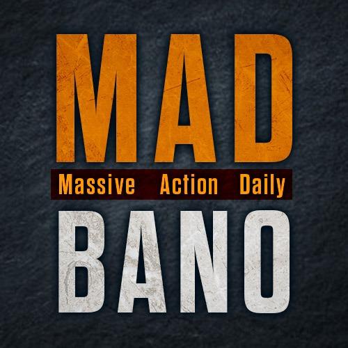 MAD Bano: Massive Actions Daily