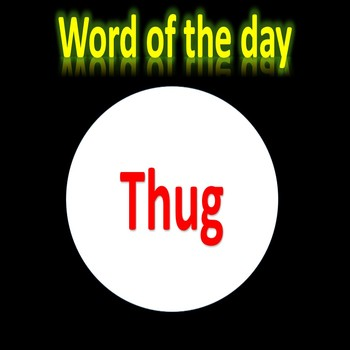 Word of the day - Thug